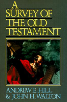 Survey of the Old Testament, A, Andrew E. Hill, John H. Walton