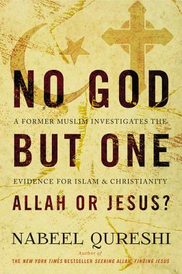 Image for No God But One: Allah or Jesus?: A Former Muslim Investigates the Evidence for Islam and Christianity