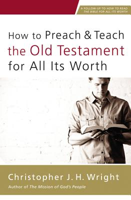 Image for How to Preach and Teach the Old Testament for All Its Worth
