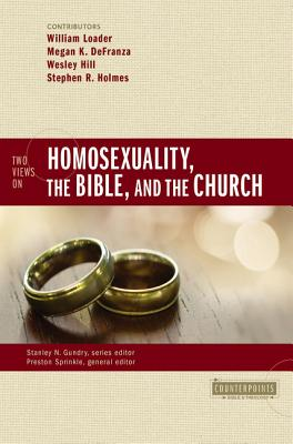 Image for Two Views on Homosexuality, the Bible, and the Church (Counterpoints: Bible and Theology)