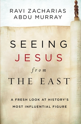 Image for Seeing Jesus from the East: A Fresh Look at History's Most Influential Figure