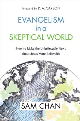 Image for Evangelism in a Skeptical World: How to Make the Unbelievable News about Jesus More Believable