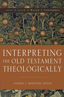 Image for Interpreting the Old Testament Theologically: Essays in Honor of Willem A. VanGemeren