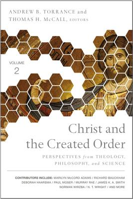 Image for Christ and the Created Order: Perspectives from Theology, Philosophy, and Science