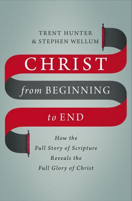 Image for Christ from Beginning to End: How the Full Story of Scripture Reveals the Full Glory of Christ