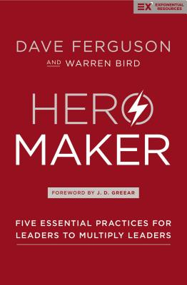 Image for Hero Maker: Five Essential Practices for Leaders to Multiply Leaders (Exponential Series)