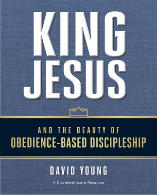 Image for King Jesus and the Beauty of Obedience-Based Discipleship