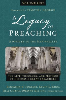 Image for A Legacy of Preaching, Volume One---Apostles to the Revivalists: The Life, Theology, and Method of History's Great Preachers