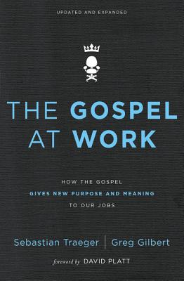 Image for The Gospel at Work: How the Gospel Gives New Purpose and Meaning to Our Jobs