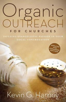 Organic Outreach for Churches: Infusing Evangelistic Passion in Your Local Congregation, Harney, Kevin G.