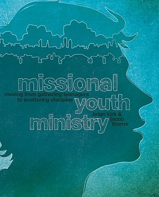 Image for Missional Youth Ministry: Moving from Gathering Teenagers to Scattering Disciples (Youth Specialties)