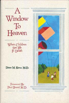 Image for A Window to Heaven: When Children See Life in Death
