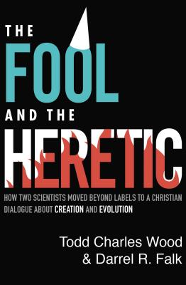 Image for The Fool and the Heretic: How Two Scientists Moved beyond Labels to a Christian Dialogue about Creation and Evolution
