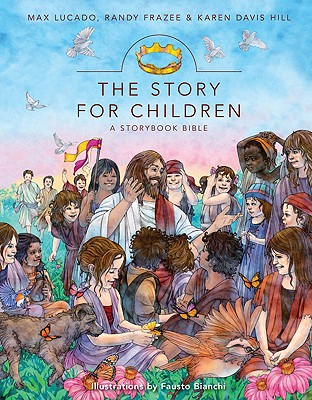 The Story for Children, a Storybook Bible (Story, The), Max Lucado, Randy Frazee, Karen Davis Hill