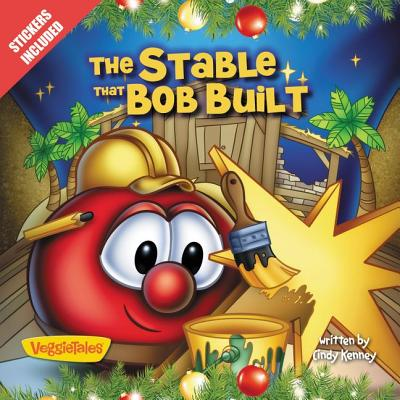 The Stable that Bob Built (Big Idea Books / VeggieTales), Cindy Kenney