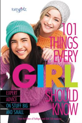 Image for 101 Things Every Girl Should Know: Expert Advice on Stuff Big and Small (Faithgirlz!)