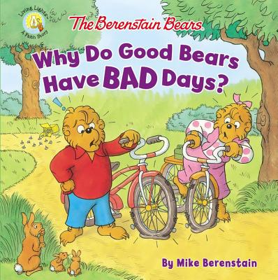 Image for The Berenstain Bears Why Do Good Bears Have Bad Days? (Berenstain Bears/Living Lights)