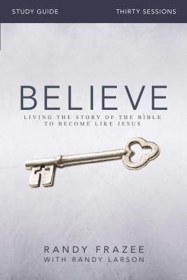 Image for Believe Study Guide: Living the Story of the Bible to Become Like Jesus