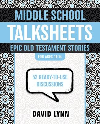 Middle School TalkSheets, Epic Old Testament Stories: 52 Ready-to-Use Discussions, Lynn, David
