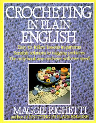 Image for Crocheting in Plain English: Easy-to-follow lessons in patterns, Sensible solutions to nagging problems, The only book any crocheter will ever Need.