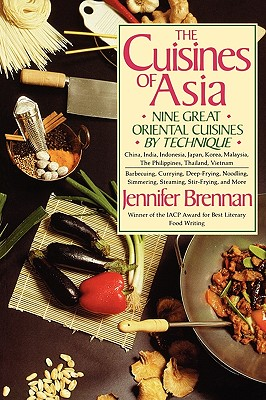 The Cuisines of Asia: Nine Great Oriental Cuisines by Technique, Brennan, Jennifer