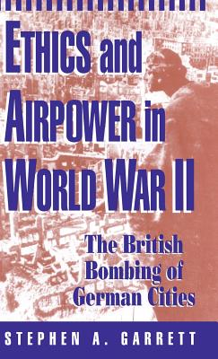Image for Ethics and Airpower in World War II: The British Bombing of German Cities