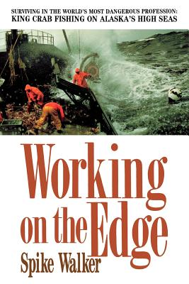 Working on the Edge: Surviving In the World's Most Dangerous Profession: King Crab Fishing on Alaska's High Seas, Walker, Spike