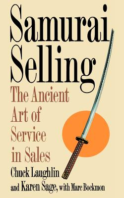 Samurai Selling: The Ancient Art of Service in Sales, Chuck Laughlin