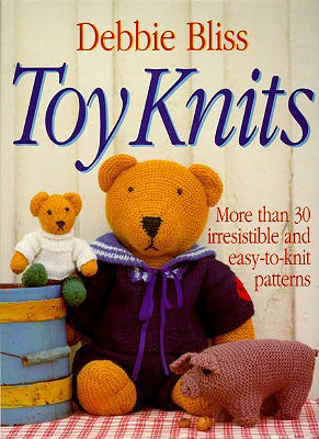 TOY KNITS MORE THAN 30 IRRESISTABLE EASY-TO-KNIT PATTERNS, BLISS, DEBBIE