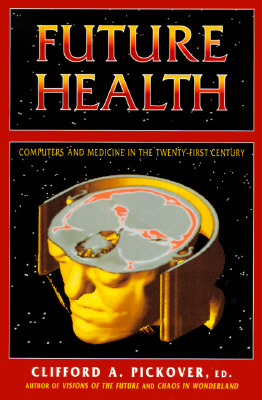 Image for Future Health: Computers and Medicine in the Twenty-First Century