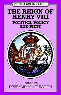 The Reign of Henry VIII: Politics, Policy and Piety, MacCulloch, Diarmaid