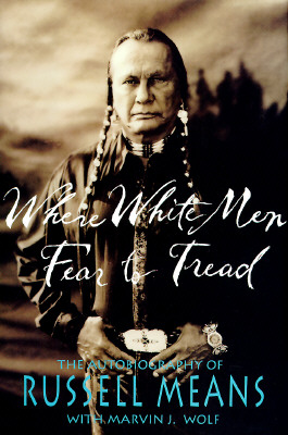 Where White Men  Fear to Tred; The Autobiography of Russell Means, Means, Russell
