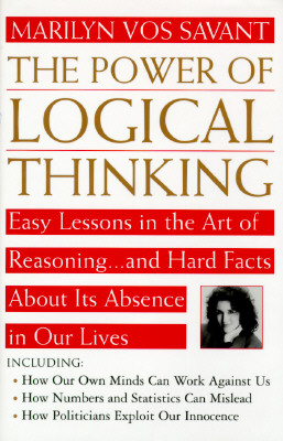 Image for The Power of Logical Thinking: Easy Lessons in the Art of Reasoning...and Hard Facts About Its Absence in Our Lives