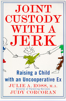 Image for Joint Custody with a Jerk: Raising a Child with an Uncooperative Ex