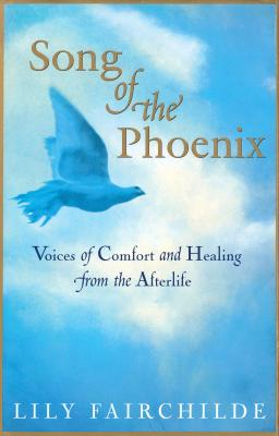 Image for Song of the Phoenix: Voices of Comfort and Healing from the Afterlife