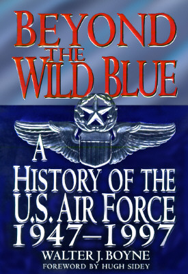 Image for Beyond the Wild Blue: A History of the U.S. Air Force, 1947-1997 (Thomas Dunne Book)