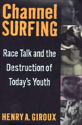 Image for Channel Surfing: Race Talk and the Destruction of Today's Youth