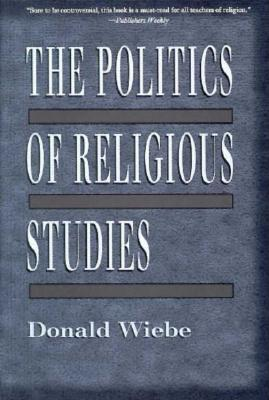 Image for The Politics of Religious Studies: The Continuing Conflict With Theology in the Academy
