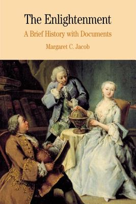 The Enlightenment: A Brief History with Documents (Bedford Cultural Editions Series), Jacob, Margaret C. C.