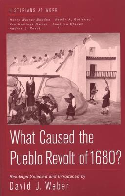 What Caused the Pueblo Revolt of 1680? (Historians at Work), David J. Weber
