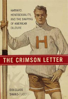 Image for The Crimson Letter: Harvard, Homosexuality, and the Shaping of American Culture
