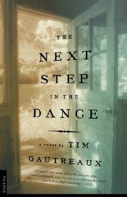 The Next Step in the Dance: A Novel, Tim Gautreaux