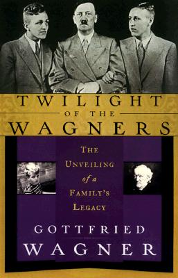 Image for TWILIGHT OF THE WAGNERS THE UNVEILING OF A FAMILY'S LEGACY