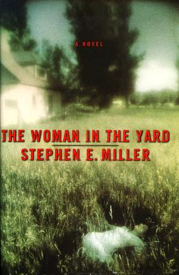 The Woman in the Yard, Miller, Stephen E.