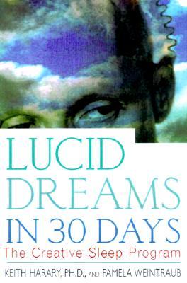 Lucid Dreams in 30 Days: The Creative Sleep Program (In 30 Days Series), Keith Harary; Pamela Weintraub