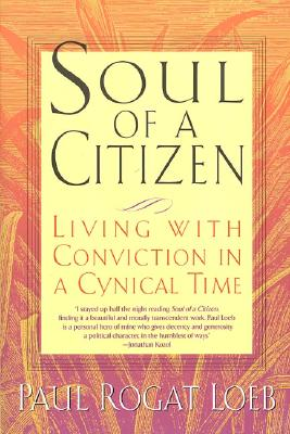 Soul of a Citizen: Living With Conviction in a Cynical Time, Loeb, Paul Rogat