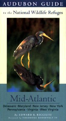 Image for Audubon Guide to the National Wildlife Refuges: Mid-Atlantic: Delaware, Maryland, New Jersey, New York, Pennsylvania, Virginia, West Virginia (Audubon Guides to the National Wildlife Refuges)