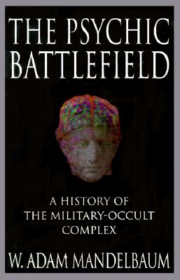 Image for The Psychic Battlefield: A History of the Military-Occult Complex