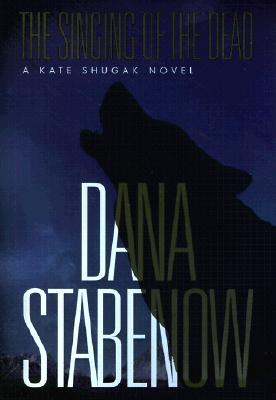 The Singing of the Dead (Kate Shugak Novels), Stabenow, Dana