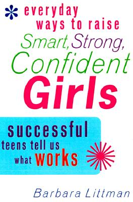 Image for Everyday Ways to Raise Smart, Strong, Confident Girls: Successful Teens Tell Us What Works
